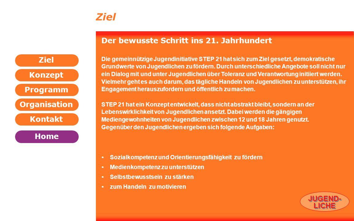 Programm Organisation Kontakt Konzept Ziel Home WEITER ZURÜCK Der bewusste Schritt ins 21. Jahrhundert Die gemeinnützige Jugendinitiative STEP 21 hat