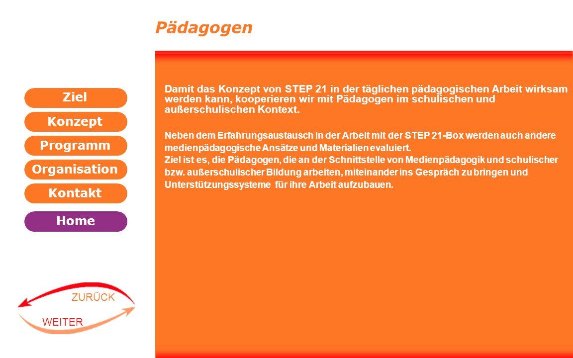 Programm Organisation Kontakt Konzept Ziel Home WEITER ZURÜCK Pädagogen Damit das Konzept von STEP 21 in der täglichen pädagogischen Arbeit wirksam we