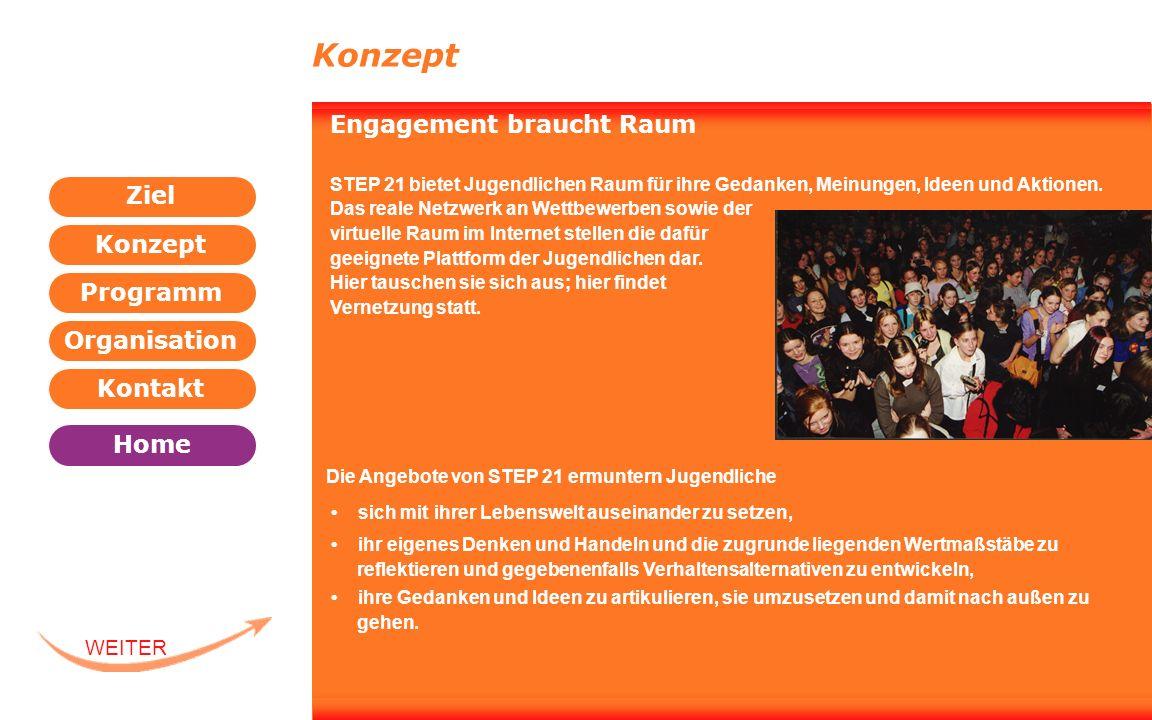 Programm Organisation Kontakt Konzept Ziel Home WEITER ZURÜCK Engagement braucht Raum STEP 21 bietet Jugendlichen Raum für ihre Gedanken, Meinungen, I