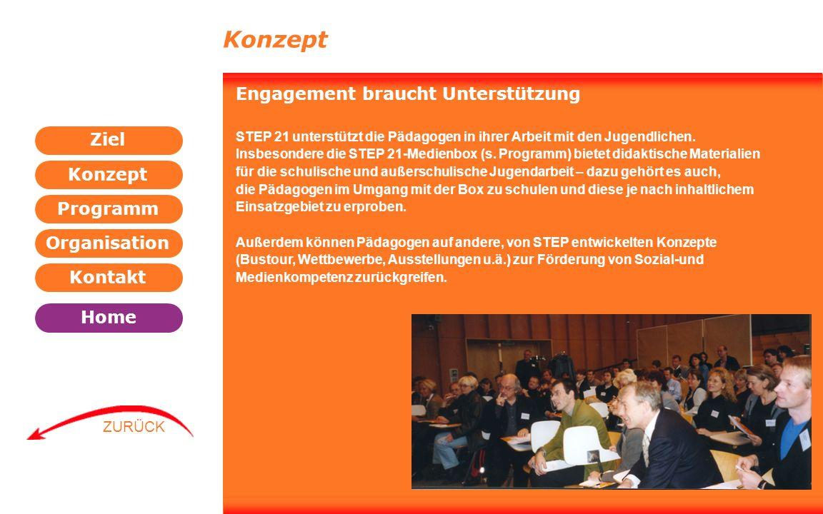 Programm Organisation Kontakt Konzept Ziel Home WEITER ZURÜCK Konzept Engagement braucht Unterstützung STEP 21 unterstützt die Pädagogen in ihrer Arbe