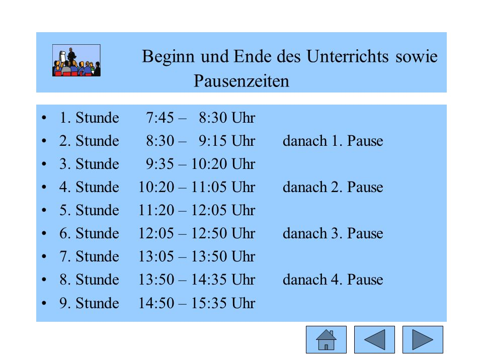 Beginn und Ende des Unterrichts sowie Pausenzeiten 1. Stunde 7:45 – 8:30 Uhr 2. Stunde 8:30 – 9:15 Uhrdanach1. Pause 3. Stunde 9:35 – 10:20 Uhr 4. Stu