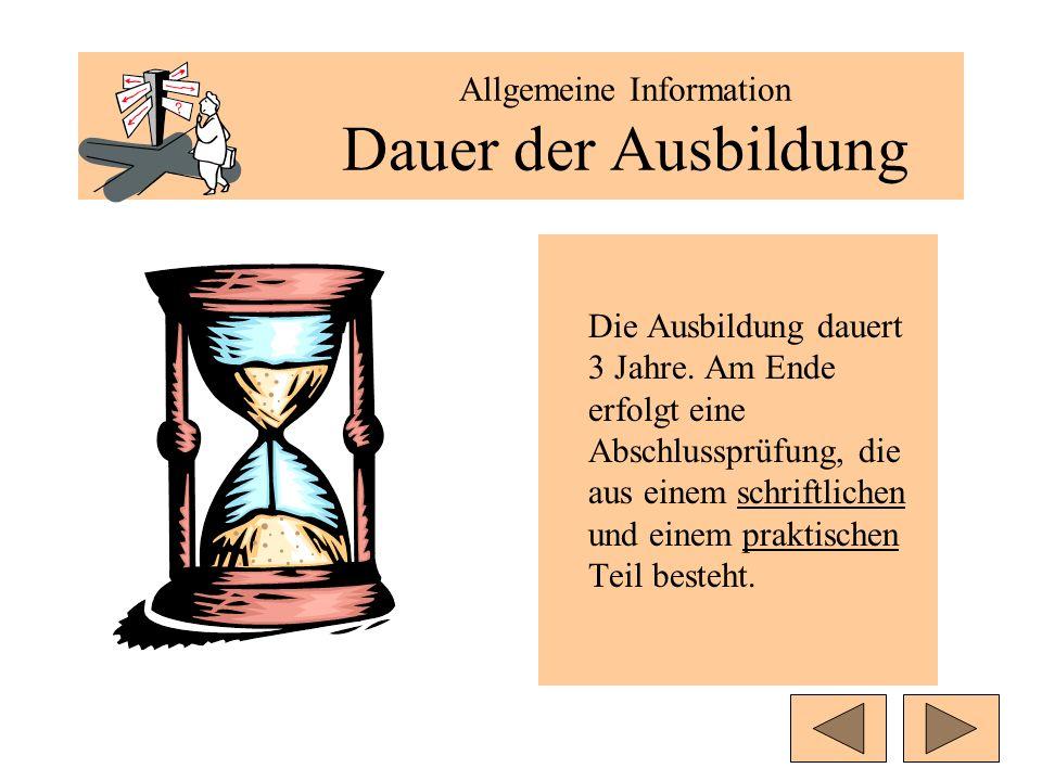 Allgemeine Information Dauer der Ausbildung Die Ausbildung dauert 3 Jahre.