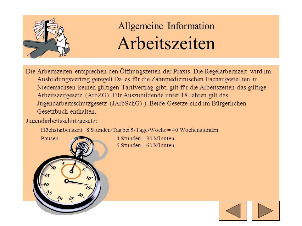 Allgemeine Information Arbeitszeiten Die Arbeitszeiten entsprechen den Öffnungszeiten der Praxis. Die Regelarbeitszeit wird im Ausbildungsvertrag gere