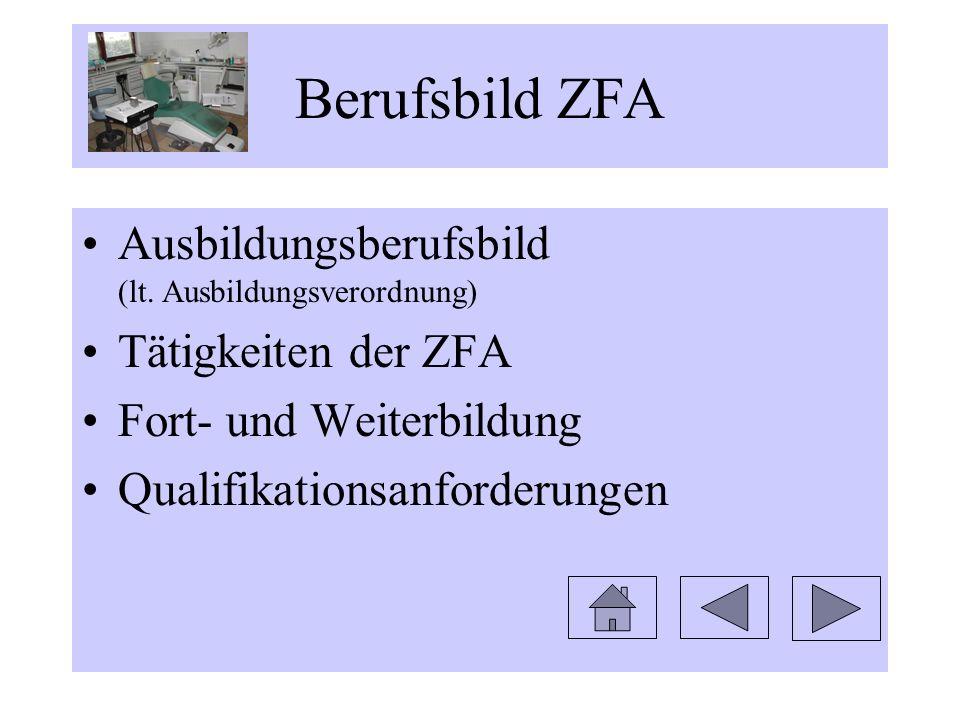 Berufsbild ZFA Ausbildungsberufsbild (lt. Ausbildungsverordnung) Tätigkeiten der ZFA Fort- und Weiterbildung Qualifikationsanforderungen