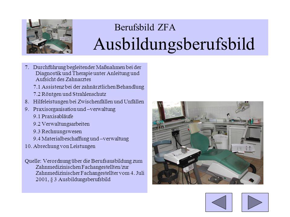 7. Durchführung begleitender Maßnahmen bei der Diagnostik und Therapie unter Anleitung und Aufsicht des Zahnarztes 7.1 Assistenz bei der zahnärztliche