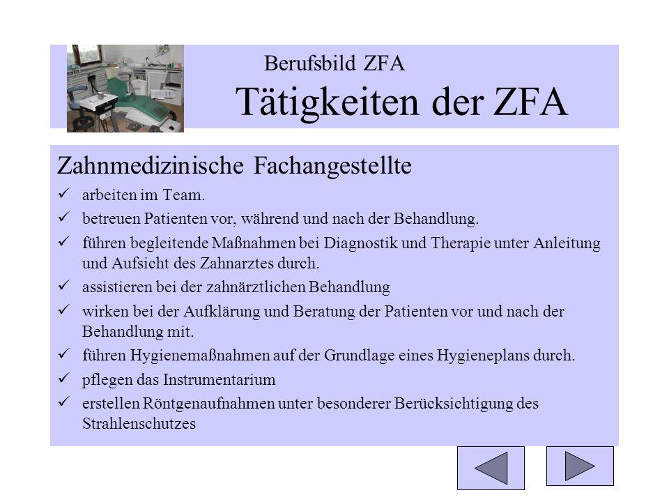 Berufsbild ZFA Tätigkeiten der ZFA Zahnmedizinische Fachangestellte arbeiten im Team. betreuen Patienten vor, während und nach der Behandlung. führen