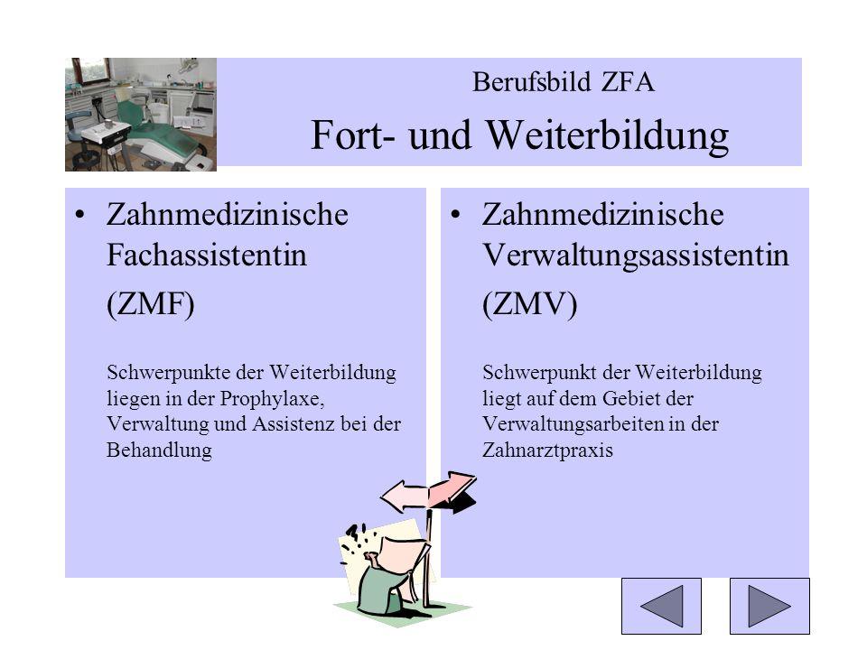 Zahnmedizinische Fachassistentin (ZMF) Schwerpunkte der Weiterbildung liegen in der Prophylaxe, Verwaltung und Assistenz bei der Behandlung Zahnmedizinische Verwaltungsassistentin (ZMV) Schwerpunkt der Weiterbildung liegt auf dem Gebiet der Verwaltungsarbeiten in der Zahnarztpraxis Berufsbild ZFA Fort- und Weiterbildung