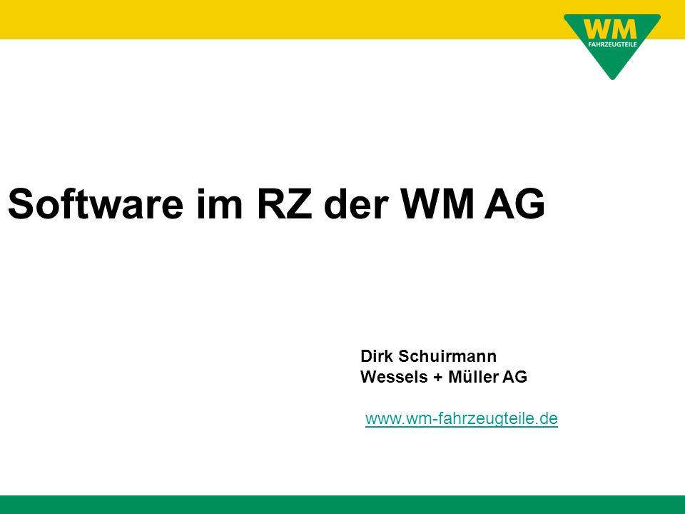 Dirk Schuirmann Wessels + Müller AG www.wm-fahrzeugteile.de Software im RZ der WM AG