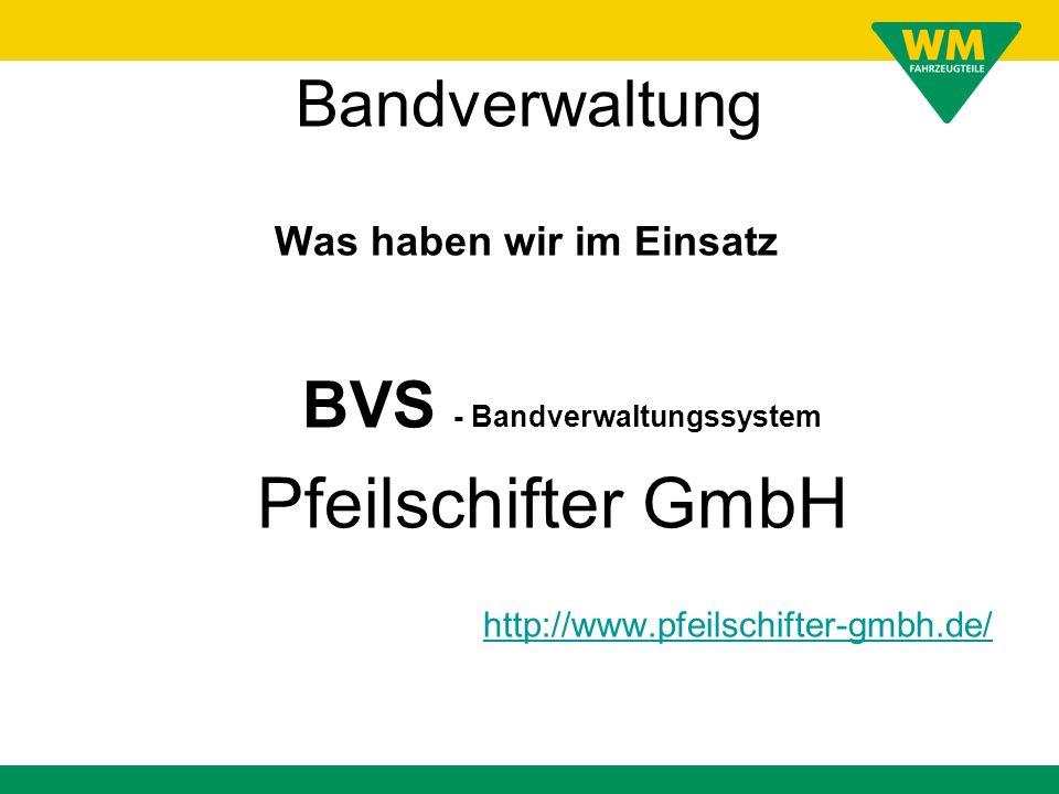 Bandverwaltung Was haben wir im Einsatz BVS - Bandverwaltungssystem Pfeilschifter GmbH http://www.pfeilschifter-gmbh.de/