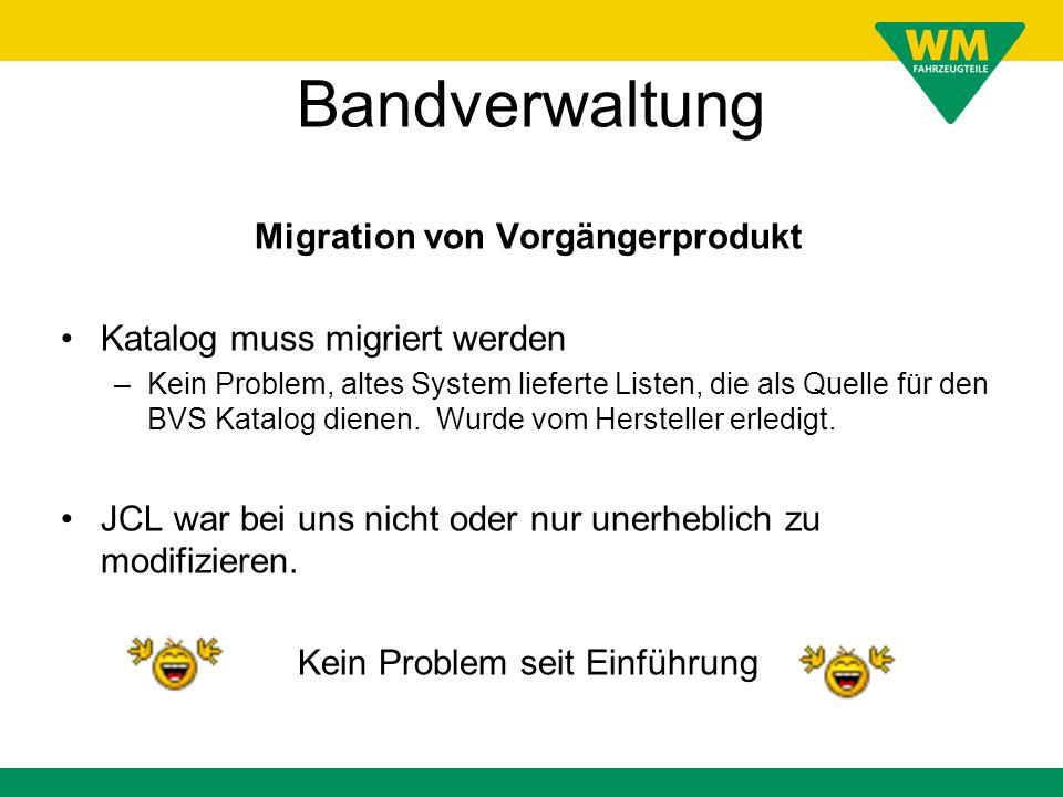 Bandverwaltung Migration von Vorgängerprodukt Katalog muss migriert werden –Kein Problem, altes System lieferte Listen, die als Quelle für den BVS Kat
