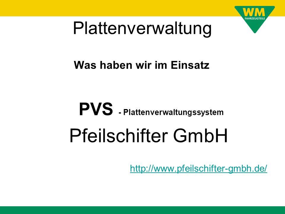 Plattenverwaltung Was haben wir im Einsatz PVS - Plattenverwaltungssystem Pfeilschifter GmbH http://www.pfeilschifter-gmbh.de/