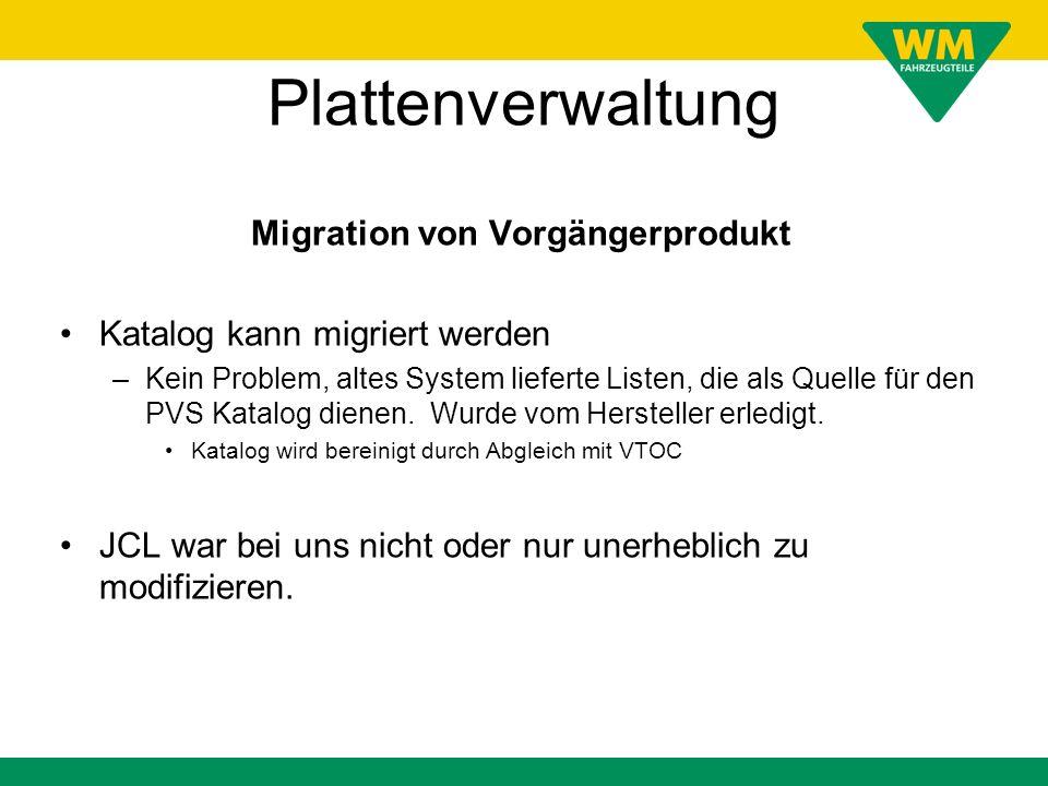 Plattenverwaltung Migration von Vorgängerprodukt Katalog kann migriert werden –Kein Problem, altes System lieferte Listen, die als Quelle für den PVS