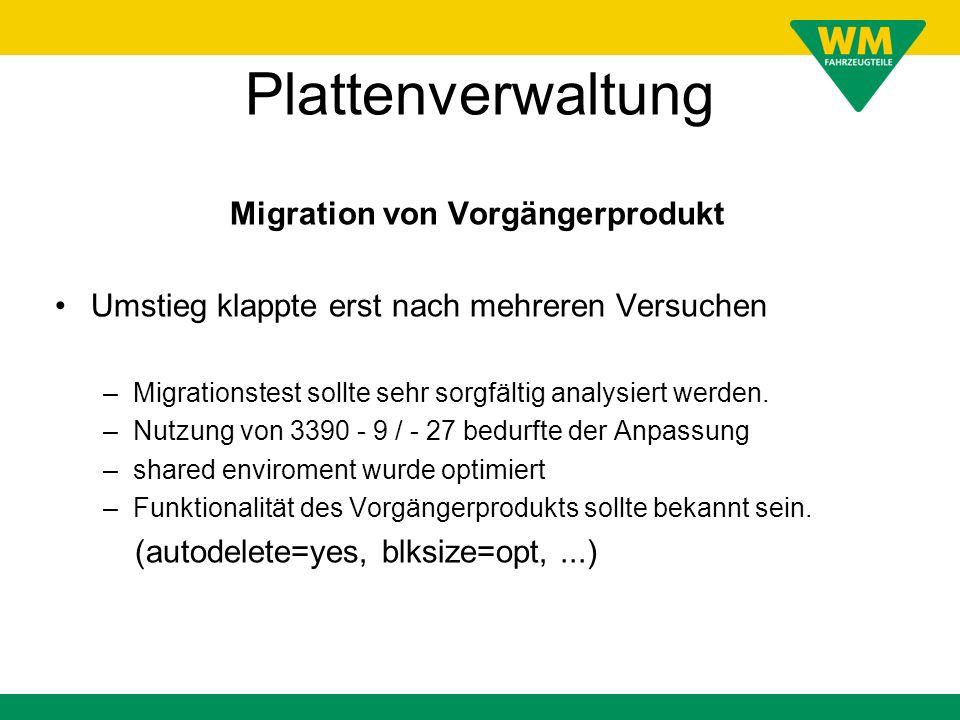 Plattenverwaltung Migration von Vorgängerprodukt Umstieg klappte erst nach mehreren Versuchen –Migrationstest sollte sehr sorgfältig analysiert werden