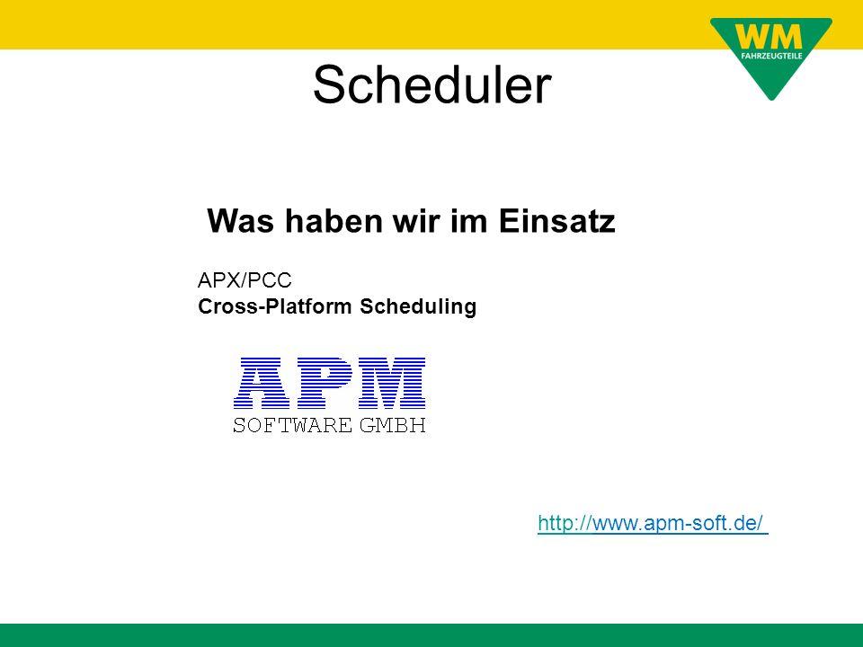 Scheduler Was haben wir im Einsatz APX/PCC Cross-Platform Scheduling http://http://www.apm-soft.de/