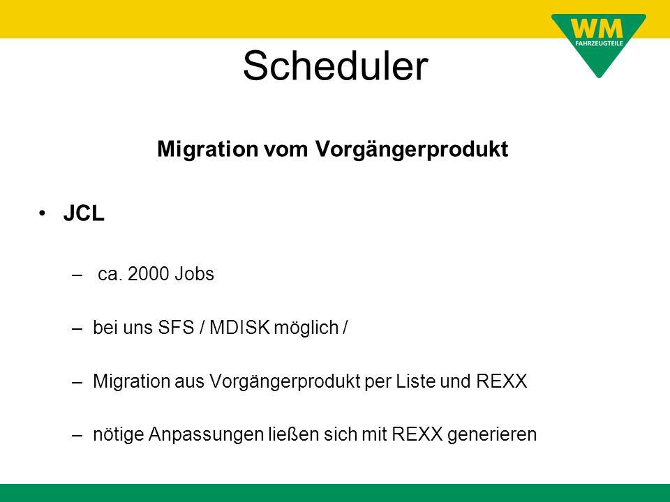Scheduler Migration vom Vorgängerprodukt JCL – ca. 2000 Jobs –bei uns SFS / MDISK möglich / –Migration aus Vorgängerprodukt per Liste und REXX –nötige