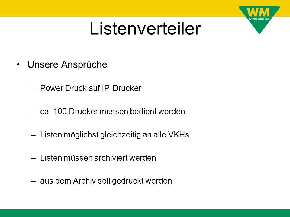 Listenverteiler Unsere Ansprüche –Power Druck auf IP-Drucker –ca. 100 Drucker müssen bedient werden –Listen möglichst gleichzeitig an alle VKHs –Liste