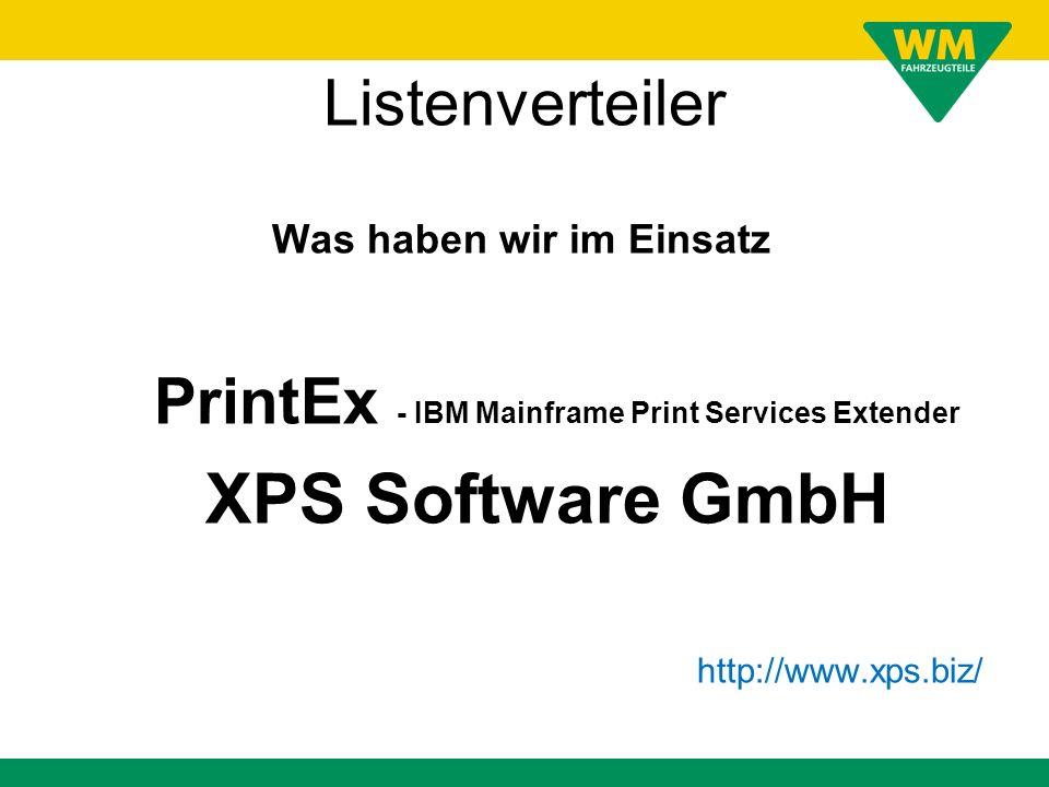 Listenverteiler Was haben wir im Einsatz PrintEx - IBM Mainframe Print Services Extender XPS Software GmbH http://www.xps.biz/