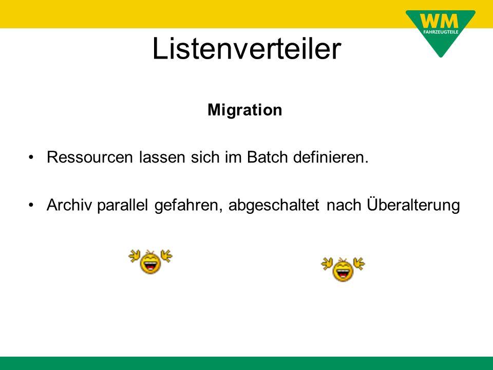 Listenverteiler Migration Ressourcen lassen sich im Batch definieren. Archiv parallel gefahren, abgeschaltet nach Überalterung