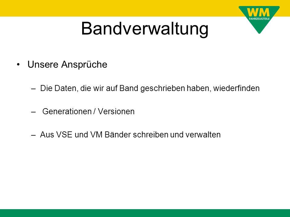 Bandverwaltung Unsere Ansprüche –Die Daten, die wir auf Band geschrieben haben, wiederfinden – Generationen / Versionen –Aus VSE und VM Bänder schreib