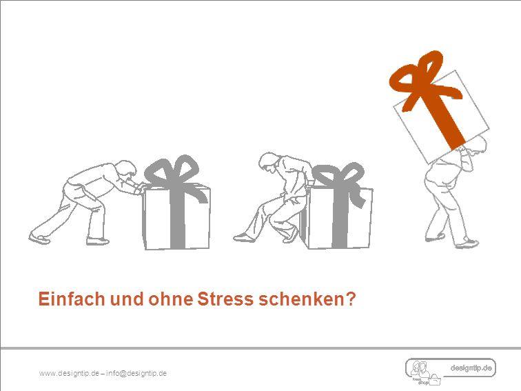 Einfach und ohne Stress schenken? www.designtip.de – info@designtip.de