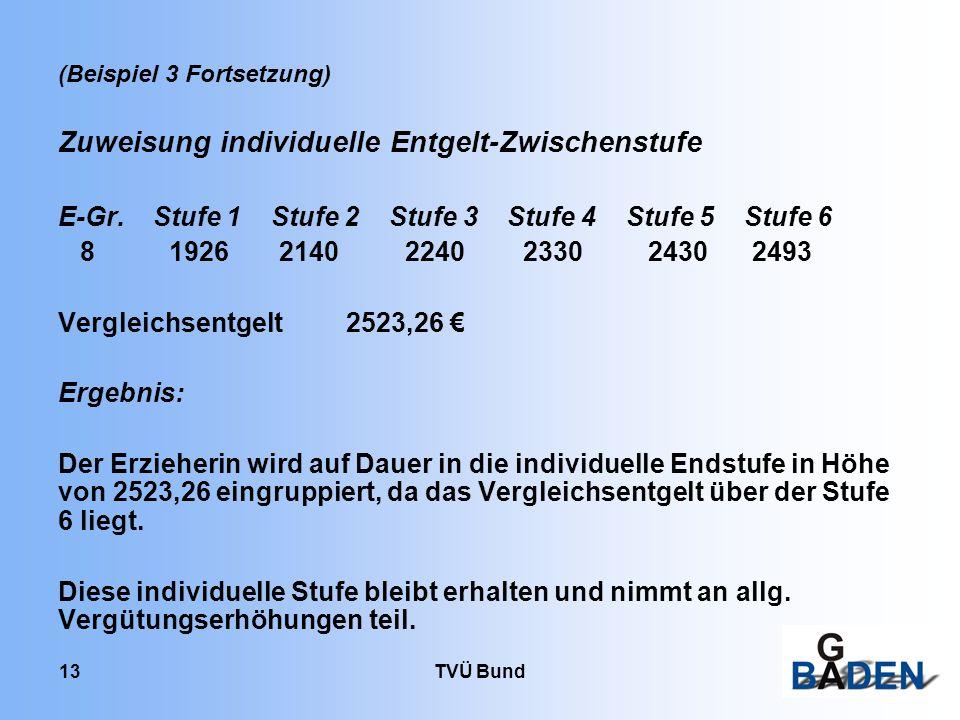 TVÜ Bund 13 (Beispiel 3 Fortsetzung) Zuweisung individuelle Entgelt-Zwischenstufe E-Gr. Stufe 1 Stufe 2 Stufe 3 Stufe 4 Stufe 5 Stufe 6 8 1926 2140 22