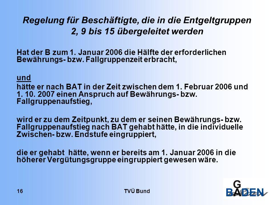 TVÜ Bund 16 Regelung für Beschäftigte, die in die Entgeltgruppen 2, 9 bis 15 übergeleitet werden Hat der B zum 1. Januar 2006 die Hälfte der erforderl