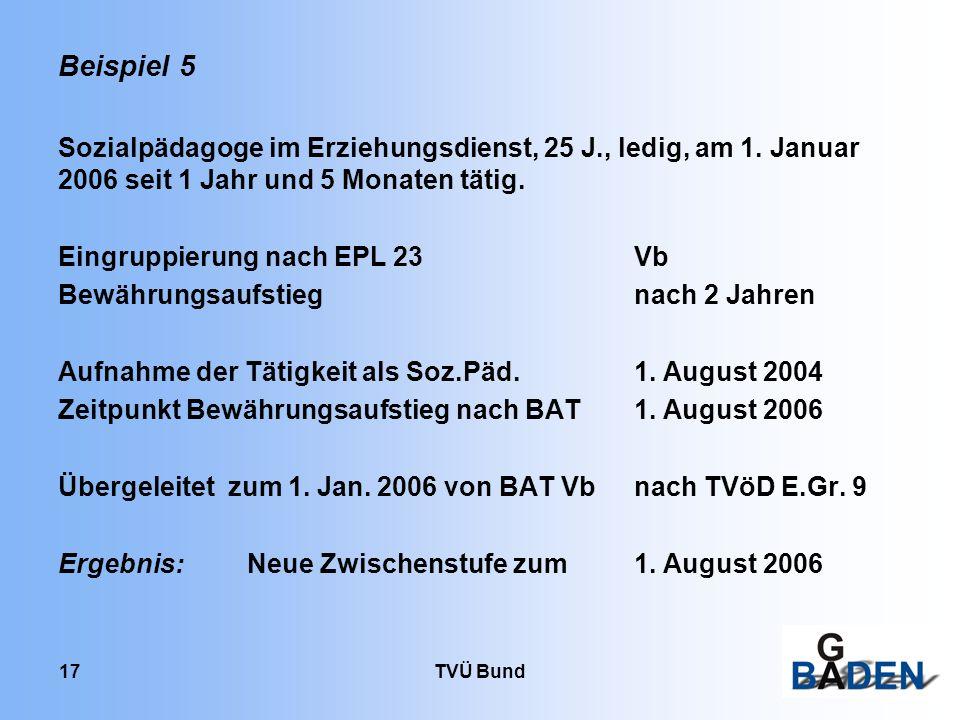 TVÜ Bund 17 Beispiel 5 Sozialpädagoge im Erziehungsdienst, 25 J., ledig, am 1. Januar 2006 seit 1 Jahr und 5 Monaten tätig. Eingruppierung nach EPL 23