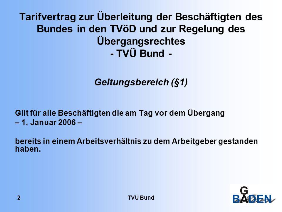 TVÜ Bund 2 Tarifvertrag zur Überleitung der Beschäftigten des Bundes in den TVöD und zur Regelung des Übergangsrechtes - TVÜ Bund - Geltungsbereich (§