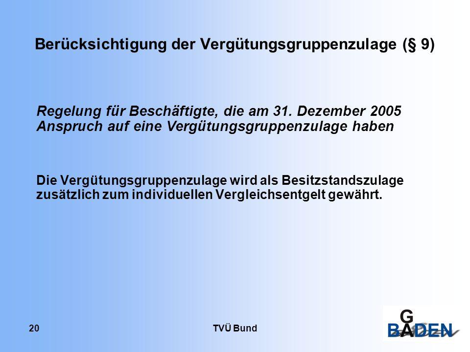 TVÜ Bund 20 Berücksichtigung der Vergütungsgruppenzulage (§ 9) Regelung für Beschäftigte, die am 31. Dezember 2005 Anspruch auf eine Vergütungsgruppen