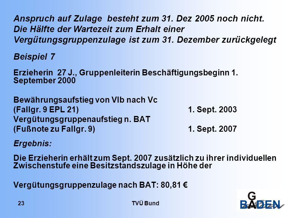 TVÜ Bund 23 Beispiel 7 Erzieherin 27 J., Gruppenleiterin Beschäftigungsbeginn 1. September 2000 Bewährungsaufstieg von VIb nach Vc (Fallgr. 9 EPL 21)