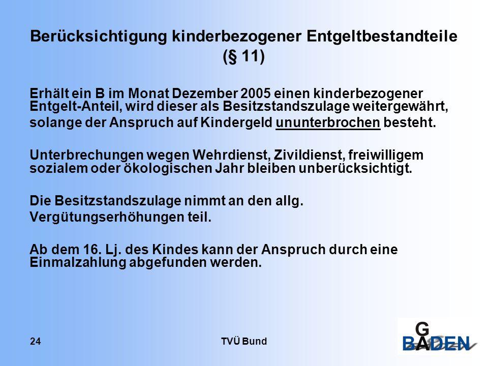 TVÜ Bund 24 Berücksichtigung kinderbezogener Entgeltbestandteile (§ 11) Erhält ein B im Monat Dezember 2005 einen kinderbezogener Entgelt-Anteil, wird