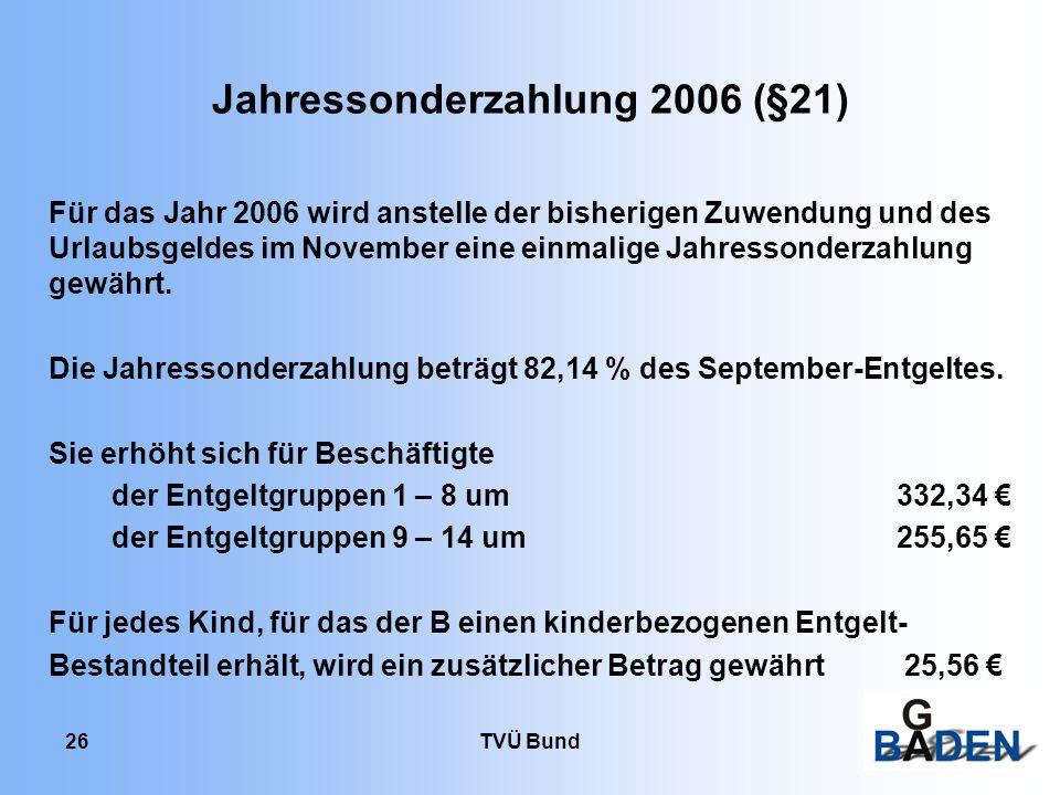 TVÜ Bund 26 Für das Jahr 2006 wird anstelle der bisherigen Zuwendung und des Urlaubsgeldes im November eine einmalige Jahressonderzahlung gewährt. Die