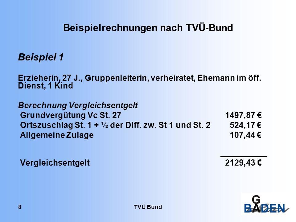 TVÜ Bund 8 Beispielrechnungen nach TVÜ-Bund Beispiel 1 Erzieherin, 27 J., Gruppenleiterin, verheiratet, Ehemann im öff. Dienst, 1 Kind Berechnung Verg
