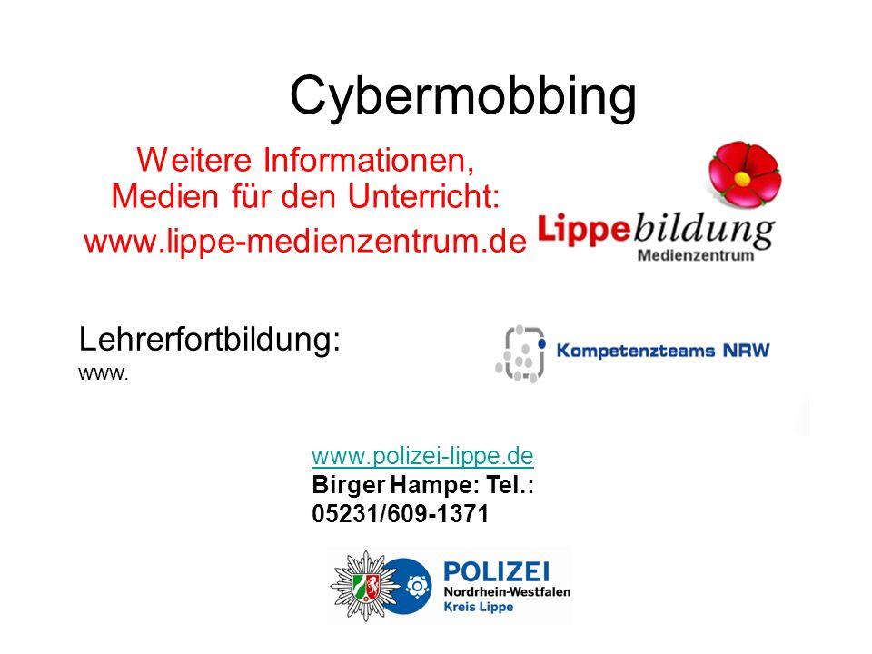 Cybermobbing Weitere Informationen, Medien für den Unterricht: www.lippe-medienzentrum.de Lehrerfortbildung: www.