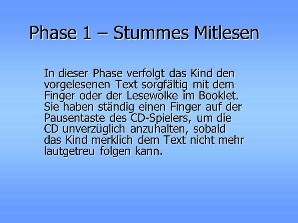 Die drei Phasen Phase 1 Phase 1 Phase 2 Phase 2 Phase 3 Phase 3 Stummes Mitlesen Stummes Mitlesen Lesen und synchrones Hören Lesen und synchrones Höre
