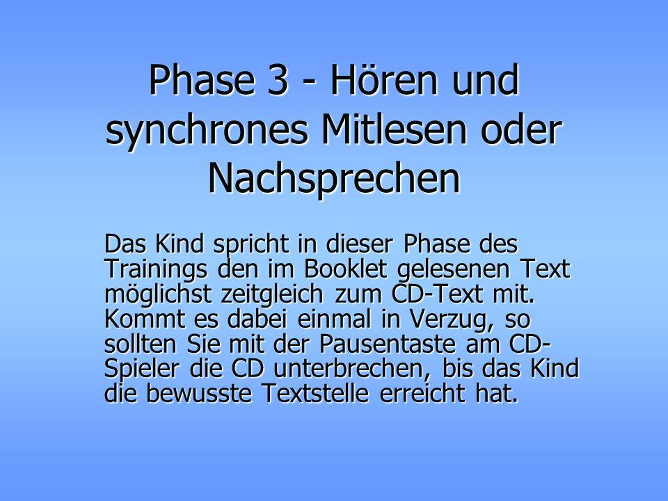Phase 2 - Lesen und synchrones Hören In dieser Phase liest das Kind den Text selbst deutlich und langsam ohne die Modellstimme der CD.