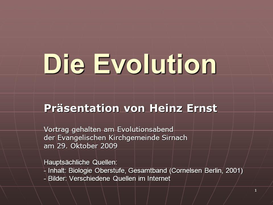1 Die Evolution Präsentation von Heinz Ernst Vortrag gehalten am Evolutionsabend der Evangelischen Kirchgemeinde Sirnach am 29. Oktober 2009 Hauptsäch
