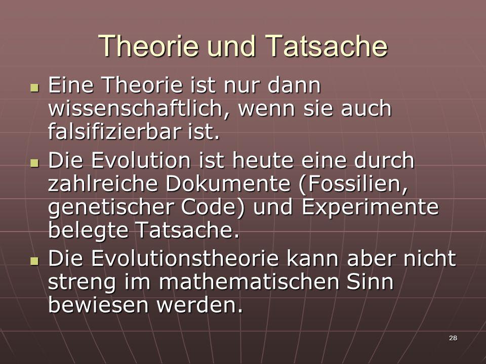 28 Theorie und Tatsache Eine Theorie ist nur dann wissenschaftlich, wenn sie auch falsifizierbar ist. Eine Theorie ist nur dann wissenschaftlich, wenn