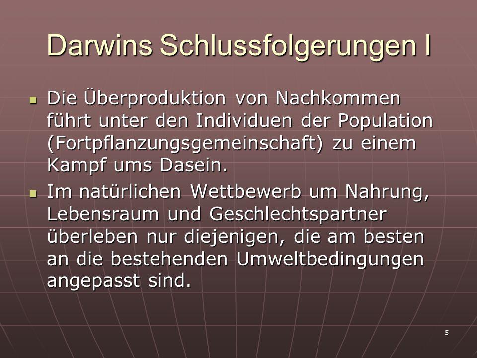 5 Darwins Schlussfolgerungen I Die Überproduktion von Nachkommen führt unter den Individuen der Population (Fortpflanzungsgemeinschaft) zu einem Kampf