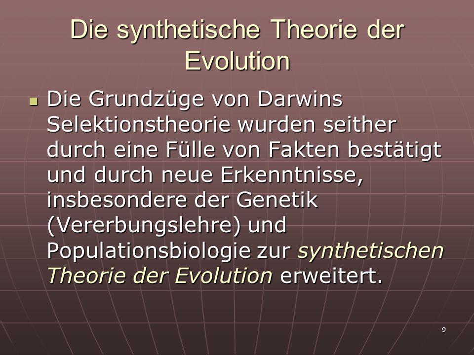 9 Die synthetische Theorie der Evolution Die Grundzüge von Darwins Selektionstheorie wurden seither durch eine Fülle von Fakten bestätigt und durch ne