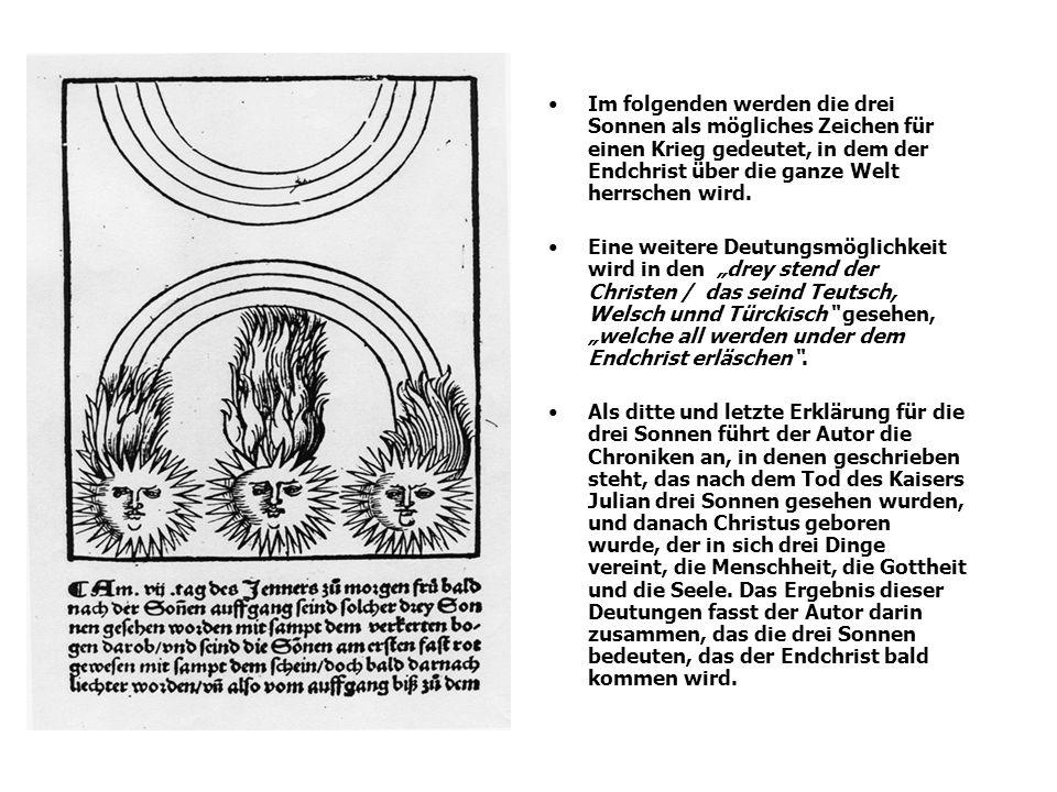 Im folgenden werden die drei Sonnen als mögliches Zeichen für einen Krieg gedeutet, in dem der Endchrist über die ganze Welt herrschen wird. Eine weit