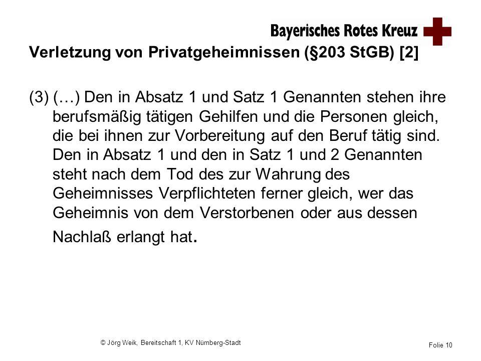 © Jörg Weik, Bereitschaft 1, KV Nürnberg-Stadt Folie 10 Verletzung von Privatgeheimnissen (§203 StGB) [2] (3) (…) Den in Absatz 1 und Satz 1 Genannten
