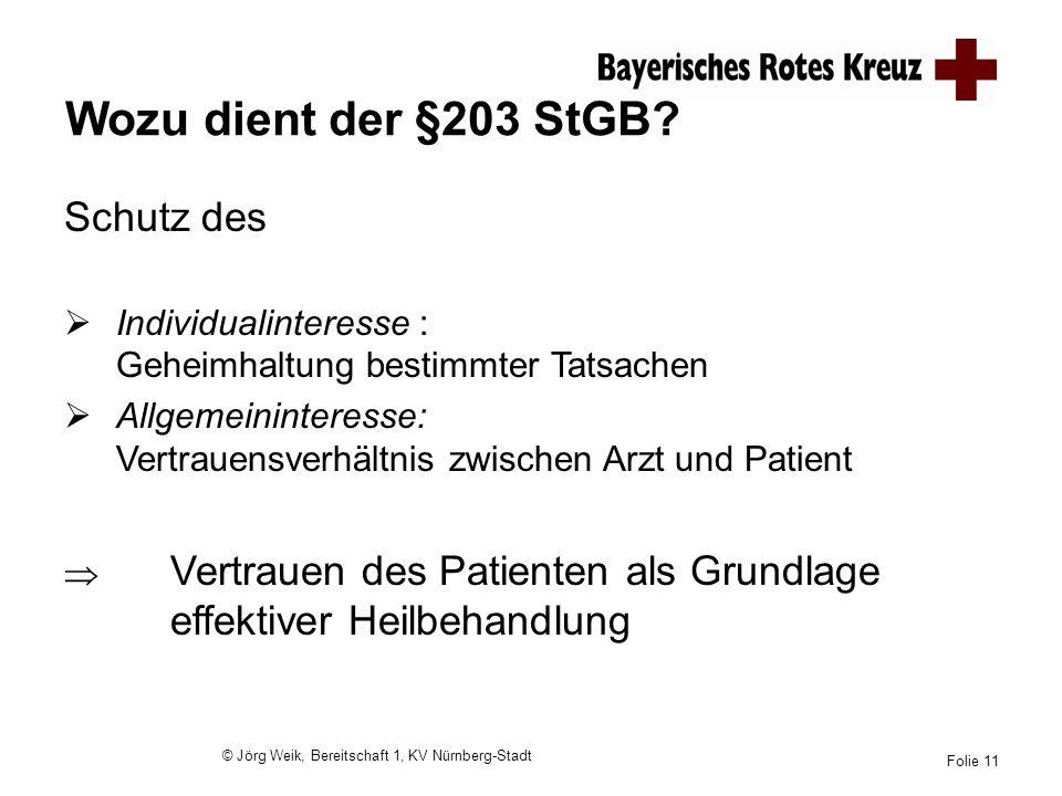 © Jörg Weik, Bereitschaft 1, KV Nürnberg-Stadt Folie 11 Wozu dient der §203 StGB? Schutz des Individualinteresse : Geheimhaltung bestimmter Tatsachen