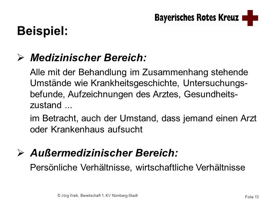 © Jörg Weik, Bereitschaft 1, KV Nürnberg-Stadt Folie 13 Beispiel: Medizinischer Bereich: Alle mit der Behandlung im Zusammenhang stehende Umstände wie