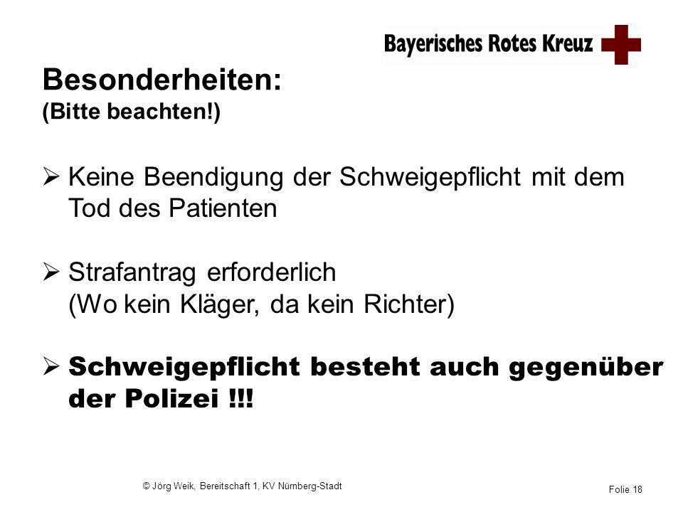 © Jörg Weik, Bereitschaft 1, KV Nürnberg-Stadt Folie 18 Besonderheiten: (Bitte beachten!) Keine Beendigung der Schweigepflicht mit dem Tod des Patient