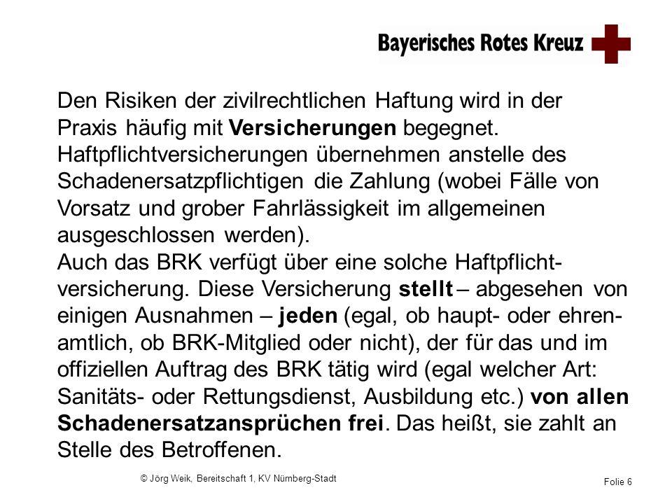 © Jörg Weik, Bereitschaft 1, KV Nürnberg-Stadt Folie 6 Den Risiken der zivilrechtlichen Haftung wird in der Praxis häufig mit Versicherungen begegnet.