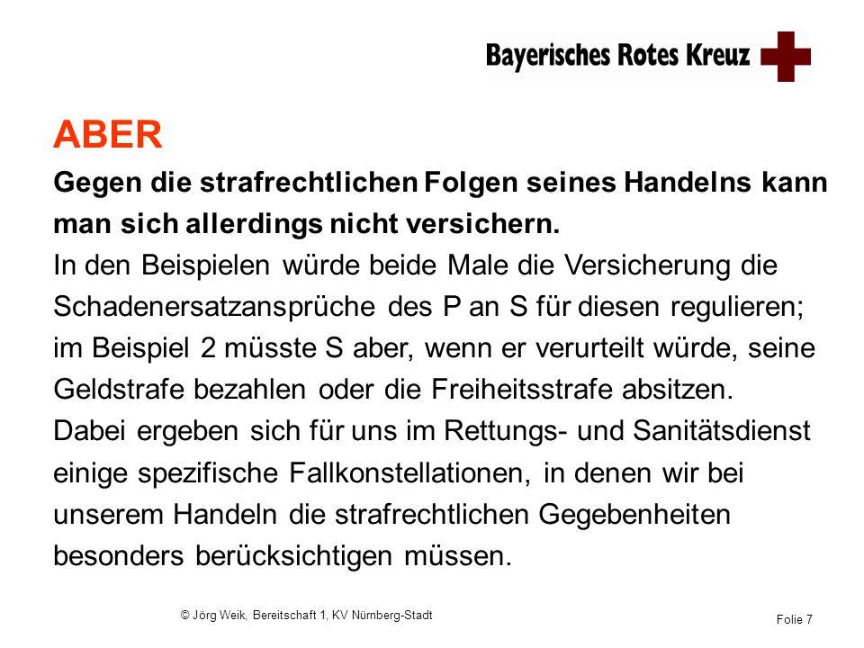 © Jörg Weik, Bereitschaft 1, KV Nürnberg-Stadt Folie 7 ABER Gegen die strafrechtlichen Folgen seines Handelns kann man sich allerdings nicht versicher