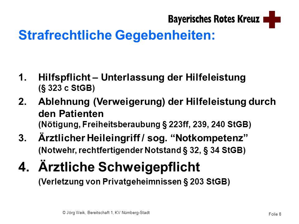 © Jörg Weik, Bereitschaft 1, KV Nürnberg-Stadt Folie 8 1.Hilfspflicht – Unterlassung der Hilfeleistung (§ 323 c StGB) 2.Ablehnung (Verweigerung) der H