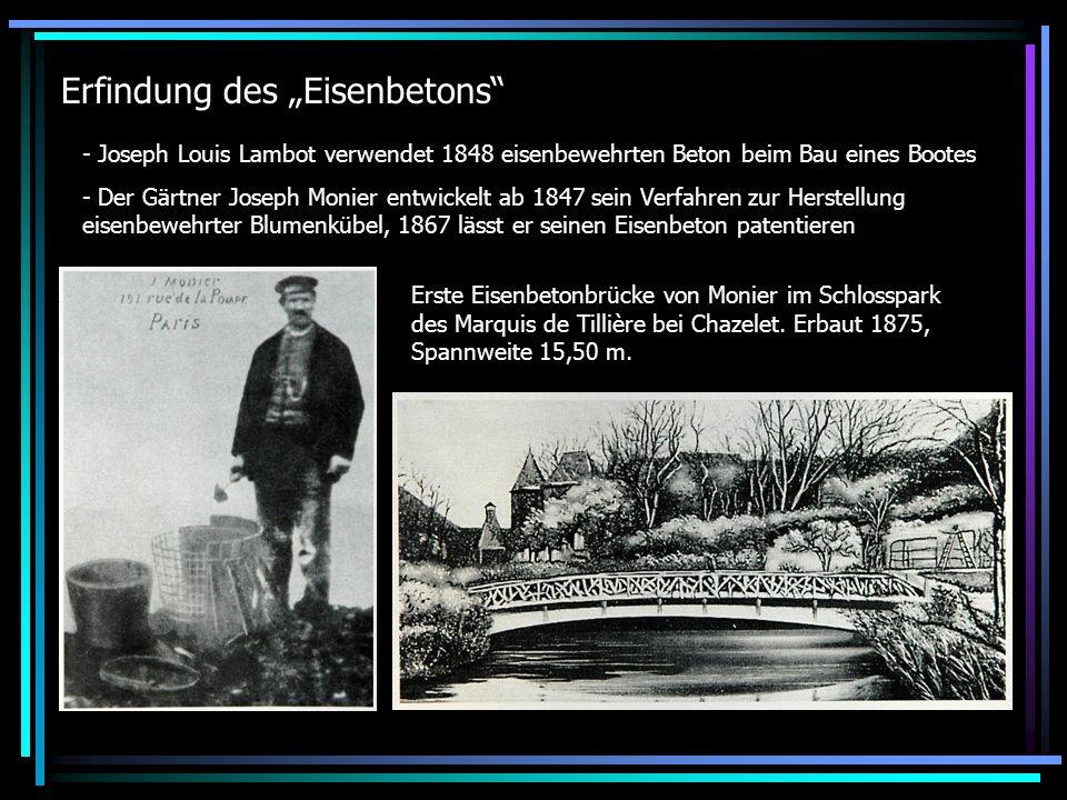 Erfindung des Eisenbetons - Joseph Louis Lambot verwendet 1848 eisenbewehrten Beton beim Bau eines Bootes - Der Gärtner Joseph Monier entwickelt ab 1847 sein Verfahren zur Herstellung eisenbewehrter Blumenkübel, 1867 lässt er seinen Eisenbeton patentieren Erste Eisenbetonbrücke von Monier im Schlosspark des Marquis de Tillière bei Chazelet.