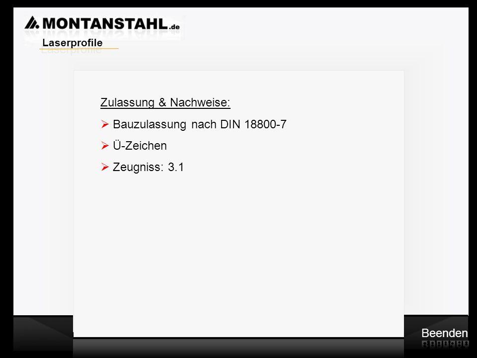 Laser - Profile Zulassung & Nachweise: Bauzulassung nach DIN 18800-7 Ü-Zeichen Zeugniss: 3.1 Beenden Laserprofile